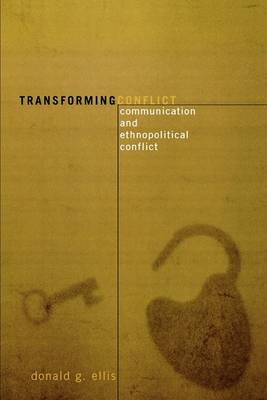 Transforming Conflict: Communication and Ethnopolitical Conflict (BOK)