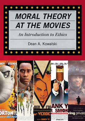 Moral Theory at the Movies: An Introduction to Ethics (BOK)