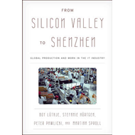 From Silicon Valley to Shenzhen: Global Production and Work in the IT Industry (BOK)