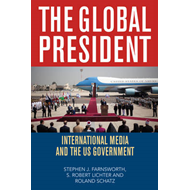 The Global President: International Media and the US Government (BOK)