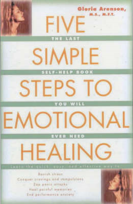 Five Simple Steps to Emotional Healing: The Last Self-help Book You Will Ever Need (BOK)
