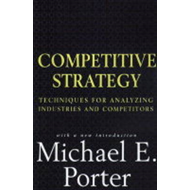 Competitive Strategy: Techniques for Analyzing Industries and Competitors (BOK)