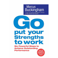 Go Put Your Strengths to Work: Six Powerful Steps to Achieve Outstanding Performance (BOK)