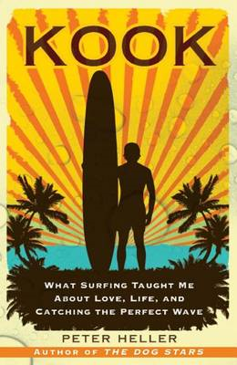 Kook: What Surfing Taught Me about Love, Life, and Catching the Perfect Wave (BOK)