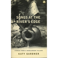 Songs at the River's Edge: Stories from a Bangladeshi Village (BOK)