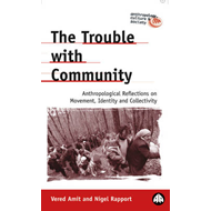 The Trouble with Community: Anthropological Reflections on Movement, Identity and Collectivity (BOK)