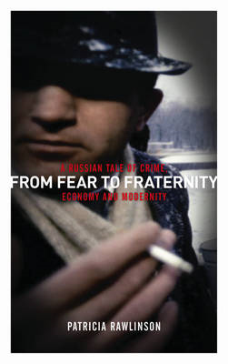 From Fear to Fraternity: A Russian Tale of Crime, Economy and Modernity (BOK)