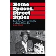 Home Spaces, Street Styles: Contesting Power and Identity in a South African City (BOK)