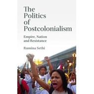 The Politics of Postcolonialism: Empire, Nation and Resistance (BOK)