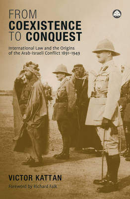 From Coexistence to Conquest: International Law and the Origins of the Arab-Israeli Conflict 1891-19 (BOK)