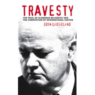 Travesty: The Trial of Slobodan Milosevic and the Corruption of International Justice (BOK)