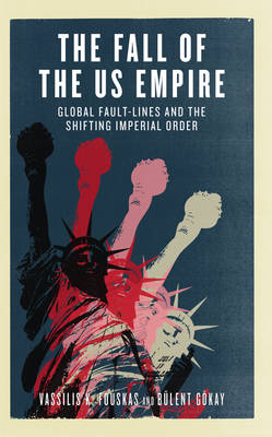 The Fall of the US Empire: Global Fault-lines and the Shifting Imperial Order (BOK)
