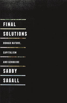 Final Solutions: Human Nature, Capitalism and Genocide (BOK)