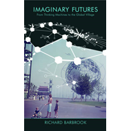 Imaginary Futures: From Thinking Machines to the Global Village (BOK)