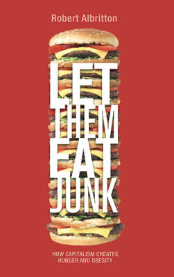 Let Them Eat Junk: How Capitalism Creates Hunger and Obesity (BOK)