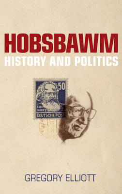 Hobsbawm: History and Politics (BOK)