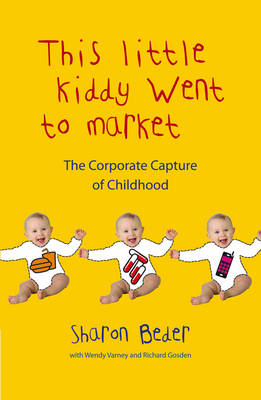 This Little Kiddy Went to Market: The Corporate Capture of Childhood (BOK)