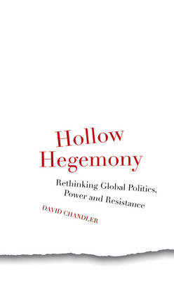 Hollow Hegemony: Rethinking Global Politics, Power and Resistance (BOK)