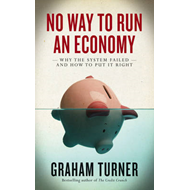 No Way to Run an Economy: Why the System Failed and How to Put It Right (BOK)
