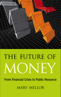 The Future of Money: From Financial Crisis to Public Resource (BOK)
