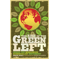The Rise of the Green Left: Inside the Worldwide Ecosocialist Movement (BOK)