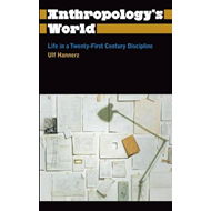 Anthropology's World: Life in a Twenty-first Century Discipline (BOK)