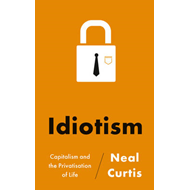 Idiotism: Capitalism and the Privatisation of Life (BOK)