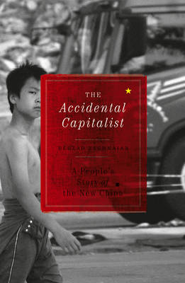 The Accidental Capitalist: A People's Story of the New China (BOK)