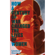 How a Century of War Changed the Lives of Women (BOK)