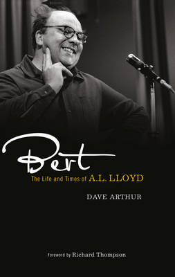 Bert: The Life and Times of A. L. Lloyd (BOK)
