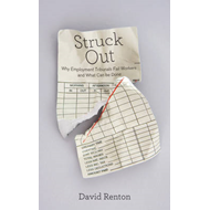 Struck Out: Why Employment Tribunals Fail Workers and What Can be Done (BOK)