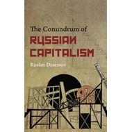 The Conundrum of Russian Capitalism: The Post-Soviet Economy in the World System (BOK)