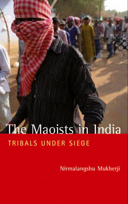 The Maoists in India: Tribals Under Siege (BOK)