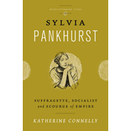 Sylvia Pankhurst: Suffragette, Socialist and Scourge of Empire (BOK)