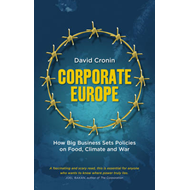Corporate Europe: How Big Business Sets Policies on Food, Climate and War (BOK)