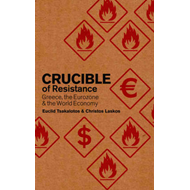 Crucible of Resistance: Greece, the Eurozone and the World Economic Crisis (BOK)