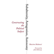 Subalternity, Antagonism, Autonomy: Constructing the Political Subject (BOK)