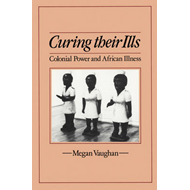 Curing Their Ills: Colonial Power and African Illness (BOK)
