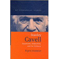 Stanley Cavell: Skepticism, Subjectivity and the Ordinary (BOK)