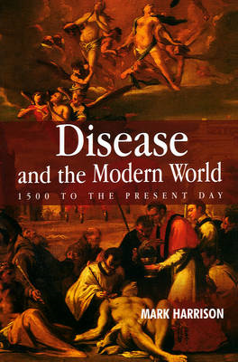 Disease and the Modern World: 1500 to the Present Day (BOK)