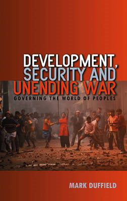 Development, Security and Unending War: Governing the World of Peoples (BOK)