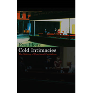 Cold Intimacies: The Making of Emotional Capitalism (BOK)