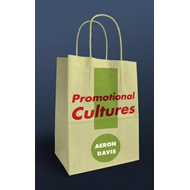 Promotional Cultures: the Rise and Spread of Advertising, Public Relations, Marketing and Branding (BOK)