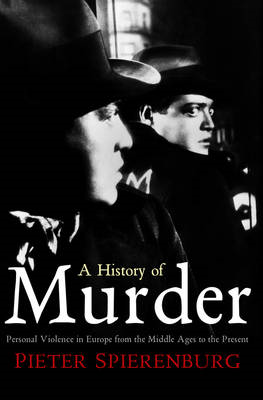 A History of Murder: Personal Violence in Europe from the Middle Ages to the Present (BOK)