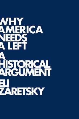 Why America Needs a Left: A Historical Argument (BOK)