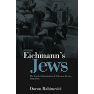 Eichmann's Jews: The Jewish Administration of Holocaust Vienna, 1938-1945 (BOK)