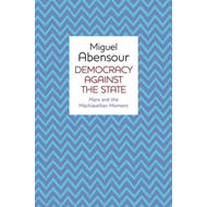 Democracy Against the State: Marx and the Machiavellian Movement (BOK)