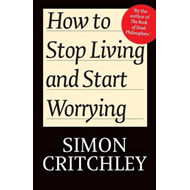 How to Stop Living and Start Worrying: Conversations with Carl Cederstrom (BOK)