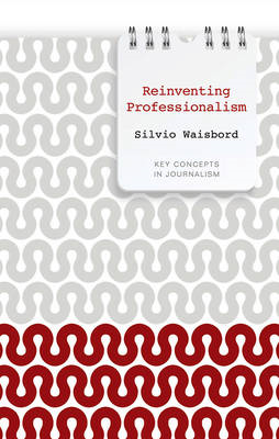 Reinventing Professionalism: Journalism and News in Global Perspective (BOK)