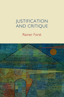 Justification and Critique: Towards a Critical Theory of Politics (BOK)